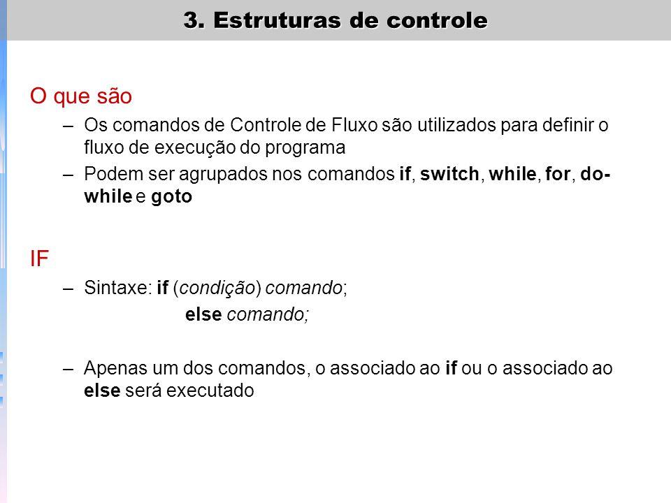 O que são –Os comandos de Controle de Fluxo são utilizados para definir o fluxo de execução do programa –Podem ser agrupados nos comandos if, switch,