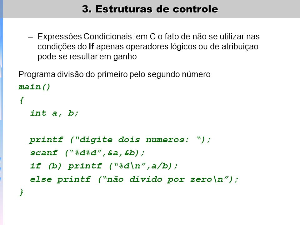 3. Estruturas de controle –Expressões Condicionais: em C o fato de não se utilizar nas condições do If apenas operadores lógicos ou de atribuiçao pode