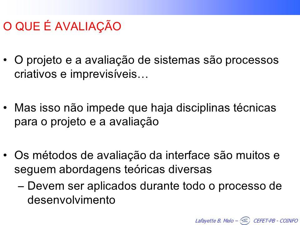 Lafayette B. Melo – CEFET-PB - COINFO O QUE É AVALIAÇÃO O projeto e a avaliação de sistemas são processos criativos e imprevisíveis… Mas isso não impe