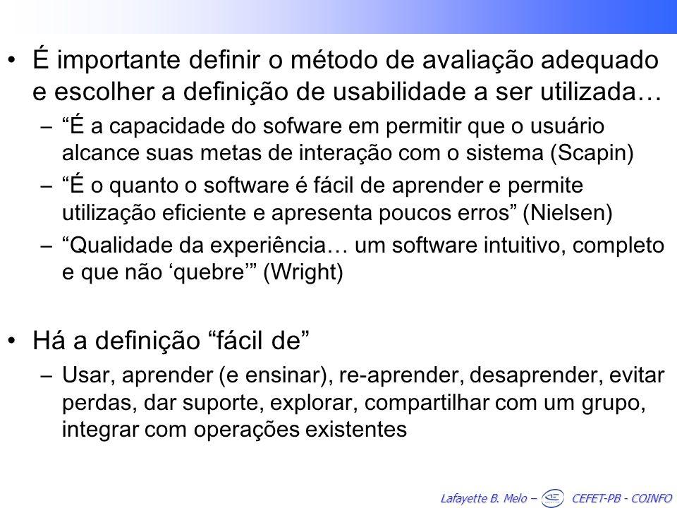 Lafayette B. Melo – CEFET-PB - COINFO É importante definir o método de avaliação adequado e escolher a definição de usabilidade a ser utilizada… –É a