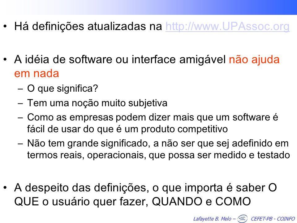 Lafayette B. Melo – CEFET-PB - COINFO Há definições atualizadas na http://www.UPAssoc.orghttp://www.UPAssoc.org A idéia de software ou interface amigá