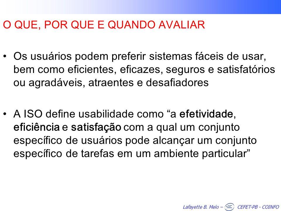 Lafayette B. Melo – CEFET-PB - COINFO O QUE, POR QUE E QUANDO AVALIAR Os usuários podem preferir sistemas fáceis de usar, bem como eficientes, eficaze