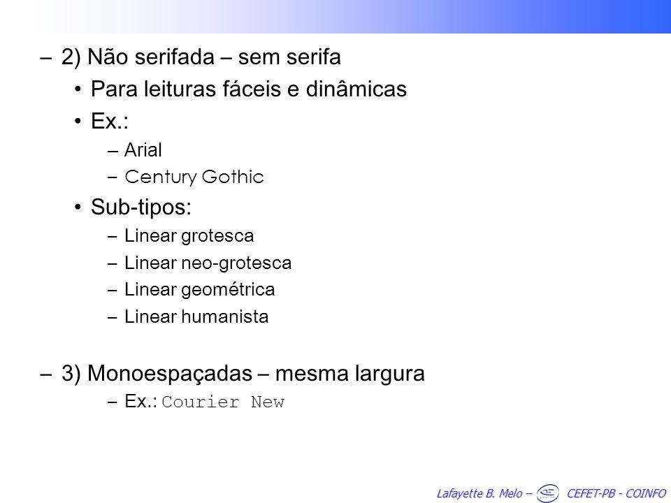 Lafayette B. Melo – CEFET-PB - COINFO –2) Não serifada – sem serifa Para leituras fáceis e dinâmicas Ex.: –Arial –Century Gothic Sub-tipos: –Linear gr