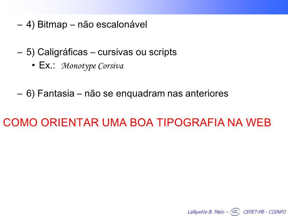 Lafayette B. Melo – CEFET-PB - COINFO –4) Bitmap – não escalonável –5) Caligráficas – cursivas ou scripts Ex.: Monotype Corsiva –6) Fantasia – não se