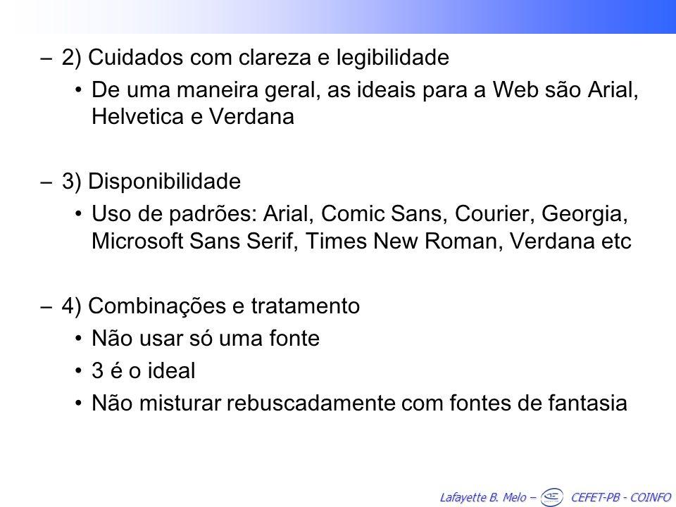 Lafayette B. Melo – CEFET-PB - COINFO –2) Cuidados com clareza e legibilidade De uma maneira geral, as ideais para a Web são Arial, Helvetica e Verdan
