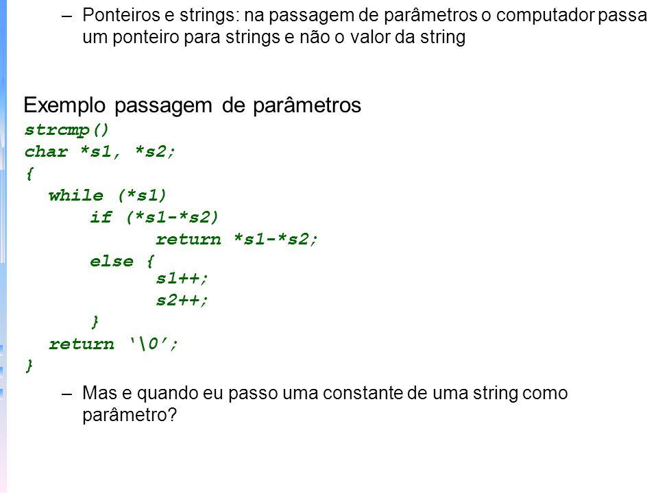 –Ponteiros e strings: na passagem de parâmetros o computador passa um ponteiro para strings e não o valor da string Exemplo passagem de parâmetros str