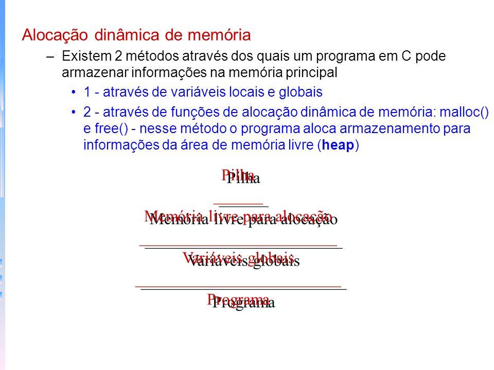 Alocação dinâmica de memória –Existem 2 métodos através dos quais um programa em C pode armazenar informações na memória principal 1 - através de vari
