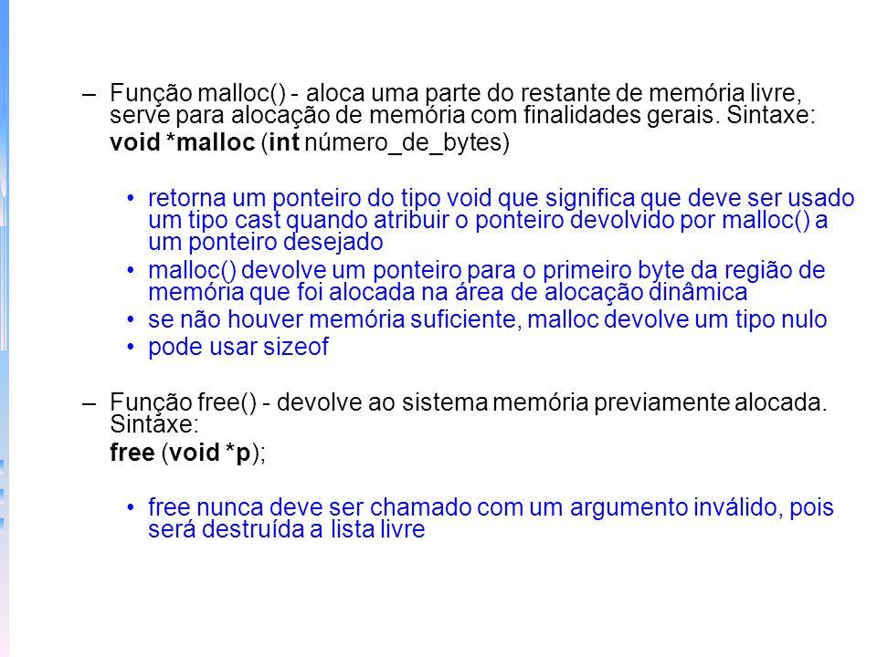 –Função malloc() - aloca uma parte do restante de memória livre, serve para alocação de memória com finalidades gerais. Sintaxe: void *malloc (int núm