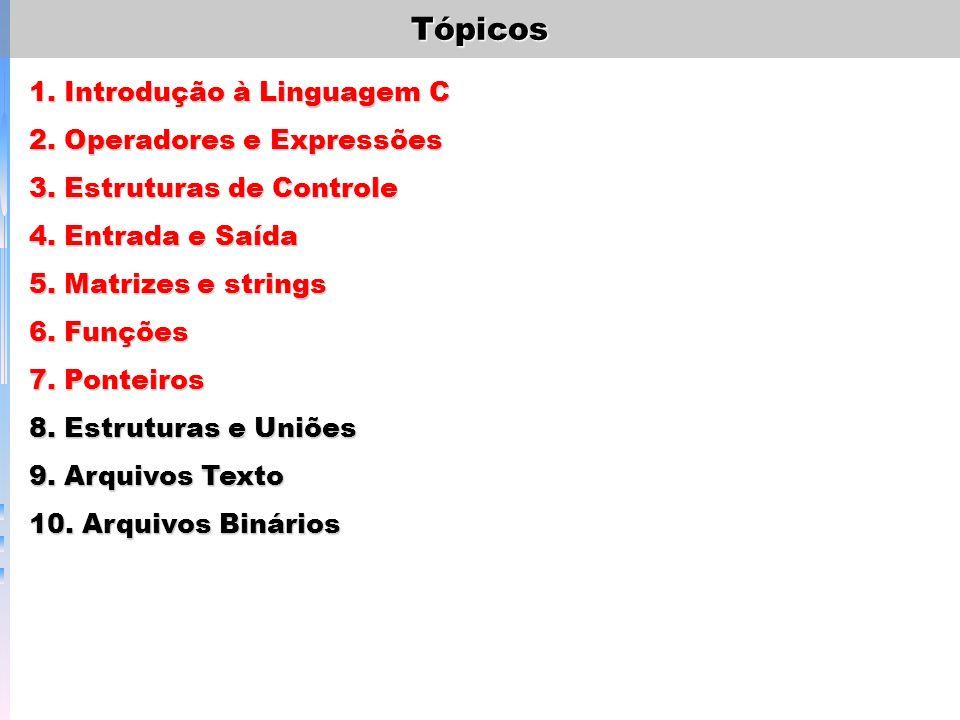 Tópicos 1. Introdução à Linguagem C 2. Operadores e Expressões 3. Estruturas de Controle 4. Entrada e Saída 5. Matrizes e strings 6. Funções 7. Pontei