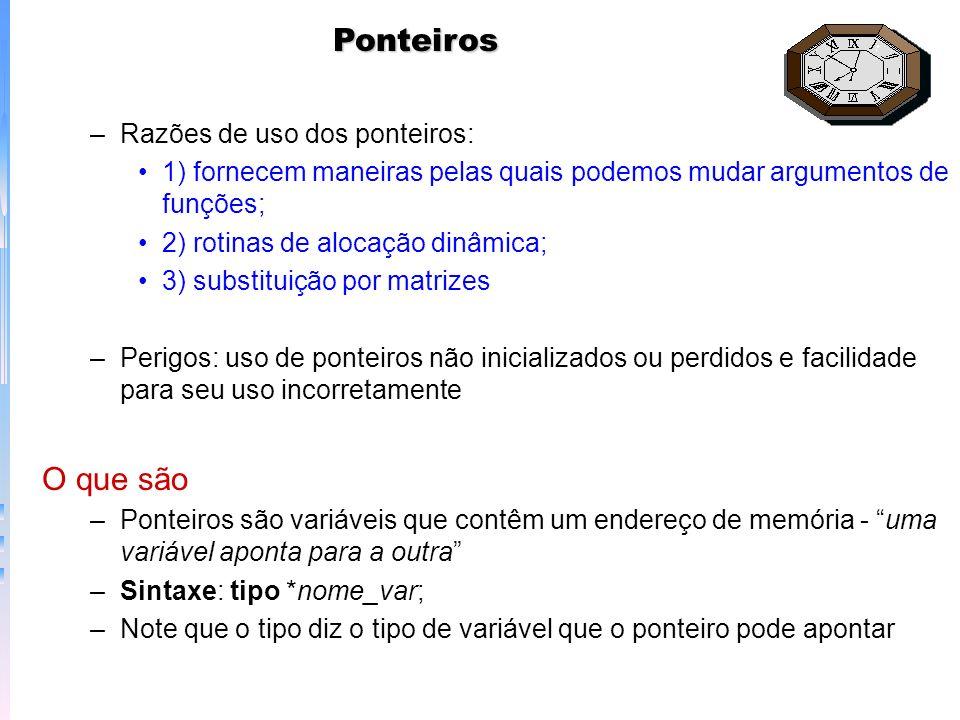 Ponteiros –Razões de uso dos ponteiros: 1) fornecem maneiras pelas quais podemos mudar argumentos de funções; 2) rotinas de alocação dinâmica; 3) subs