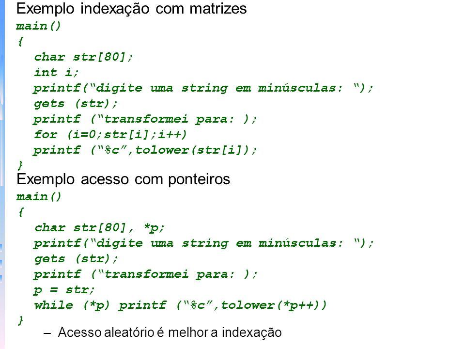 Exemplo uso de alocação dinâmica main() { int *p, t; p = (int *)malloc(40*sizeof(int)); if (!p) printf (memória insuficientes\n); else { for (t=0;t<40;++t) *(p+t)=t; for (t=0;t<40;++t) printf(%d,*(p+t)); } –Lembre-se: antes de usar o ponteiro que malloc devolve, assegura-se que o pedido foi bem sucedido testando o valor devolvido!!!!!