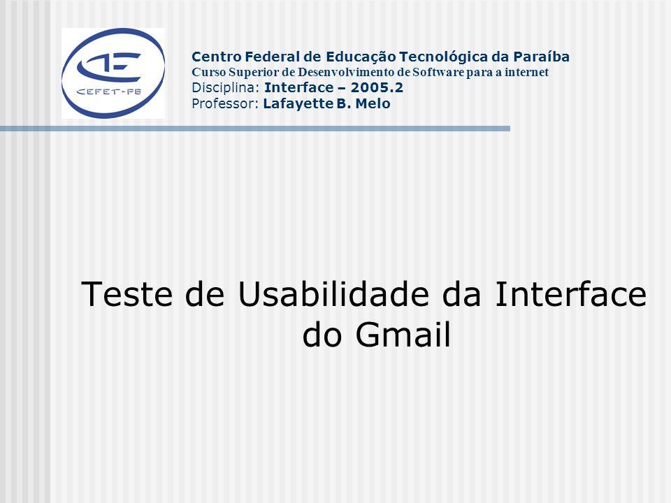 Teste da Interface Esse é um teste de usabilidade que vai avaliar a interface do Gmail, assim podendo tirar conclusões sobre a sua interface e o modo dela ser intuitiva com o usuário ou não.