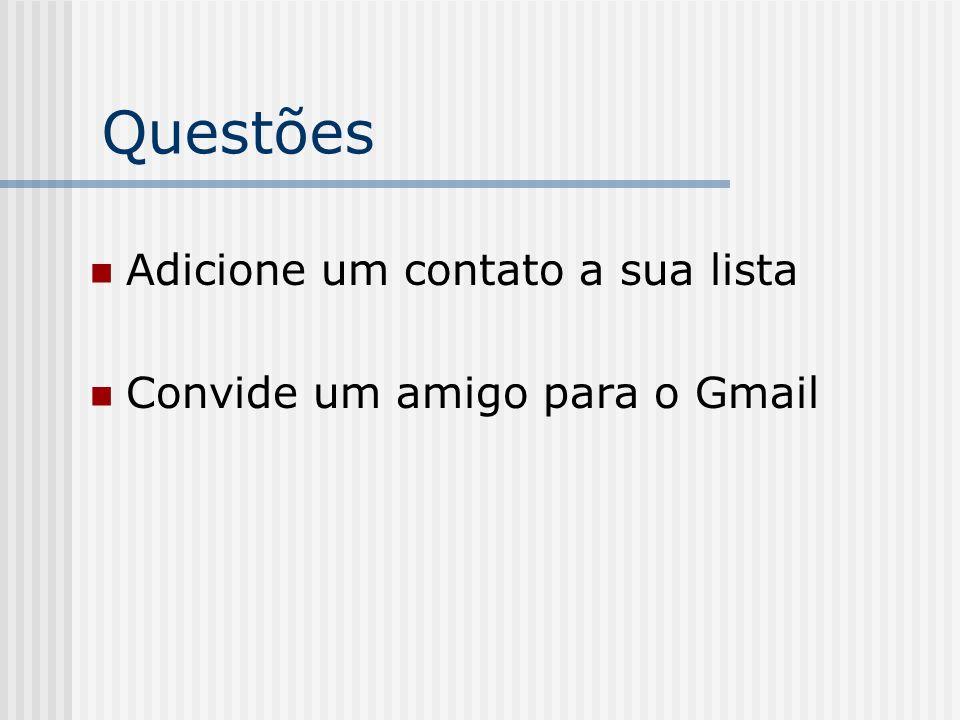 Questões Adicione um contato a sua lista Convide um amigo para o Gmail
