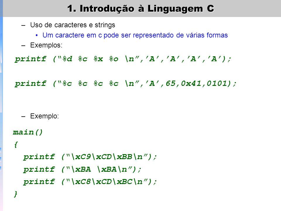 –Uso de caracteres e strings Um caractere em c pode ser representado de várias formas –Exemplos: –Exemplo: 1. Introdução à Linguagem C printf (%d %c %