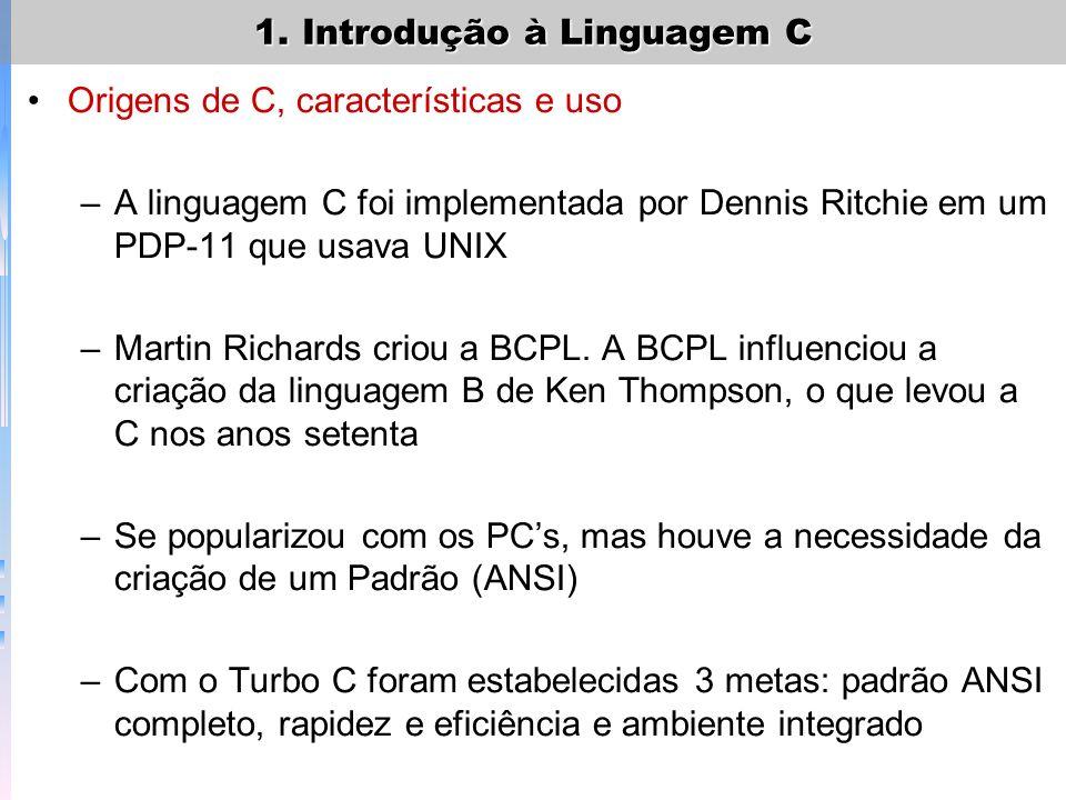 1. Introdução à Linguagem C Origens de C, características e uso –A linguagem C foi implementada por Dennis Ritchie em um PDP-11 que usava UNIX –Martin