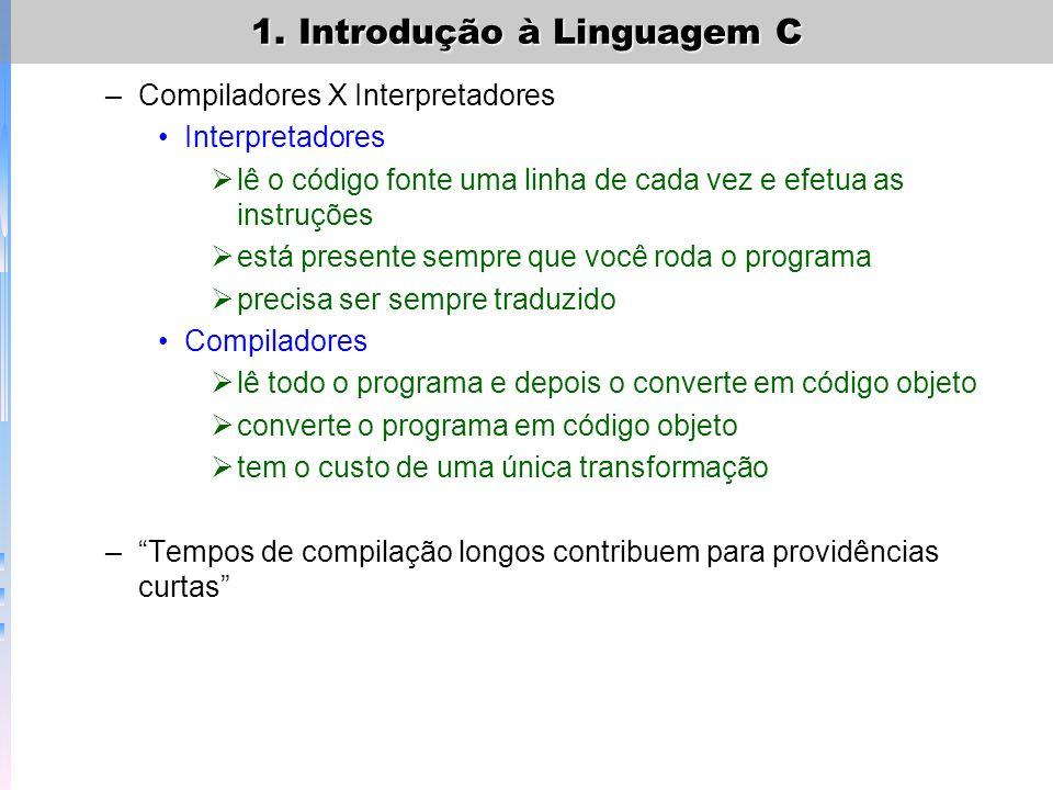 1. Introdução à Linguagem C –Compiladores X Interpretadores Interpretadores lê o código fonte uma linha de cada vez e efetua as instruções está presen