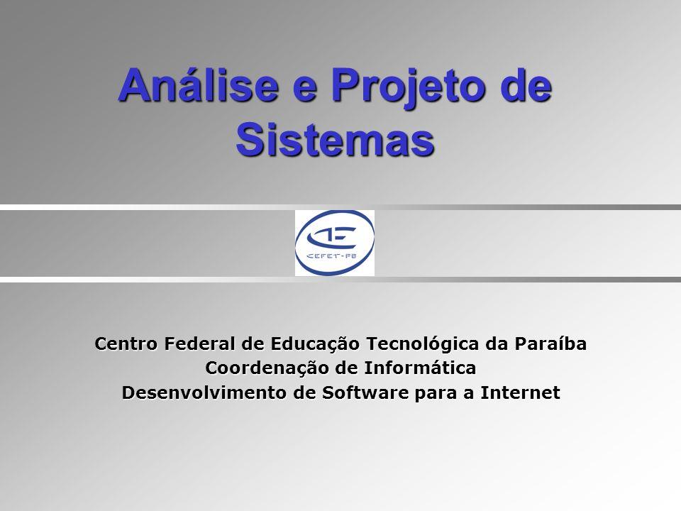 Análise e Projeto de Sistemas Centro Federal de Educação Tecnológica da Paraíba Coordenação de Informática Desenvolvimento de Software para a Internet