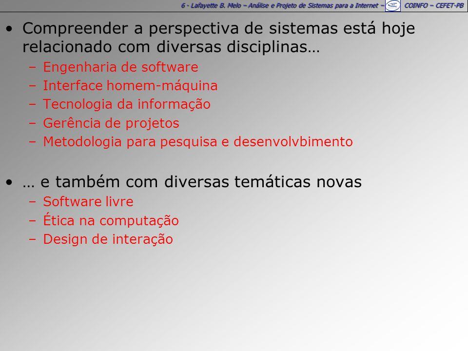 6 - Lafayette B. Melo – Análise e Projeto de Sistemas para a Internet – COINFO – CEFET-PB Compreender a perspectiva de sistemas está hoje relacionado