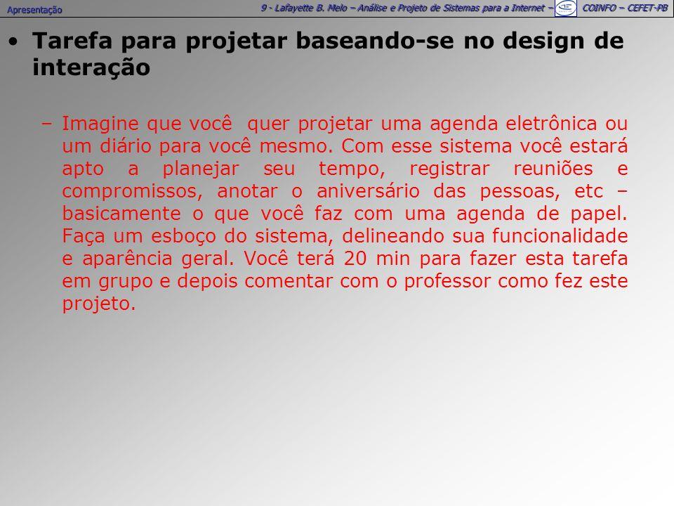 9 - Lafayette B. Melo – Análise e Projeto de Sistemas para a Internet – COINFO – CEFET-PB Tarefa para projetar baseando-se no design de interação –Ima