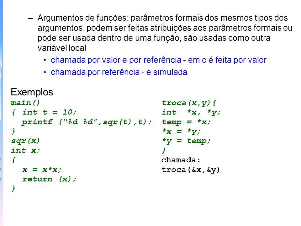 –Argumentos de funções: parâmetros formais dos mesmos tipos dos argumentos, podem ser feitas atribuições aos parâmetros formais ou pode ser usada dent