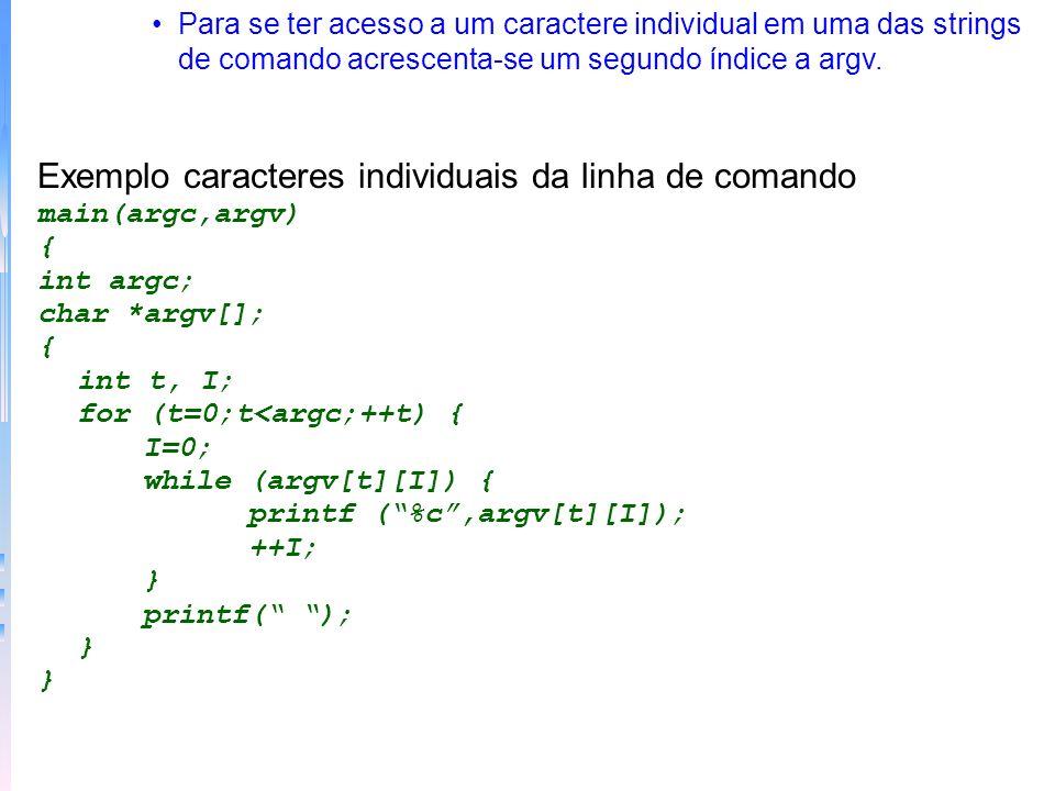 Para se ter acesso a um caractere individual em uma das strings de comando acrescenta-se um segundo índice a argv. Exemplo caracteres individuais da l
