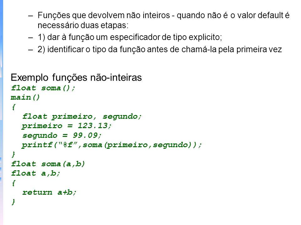 –Funções que devolvem não inteiros - quando não é o valor default é necessário duas etapas: –1) dar à função um especificador de tipo explicito; –2) i