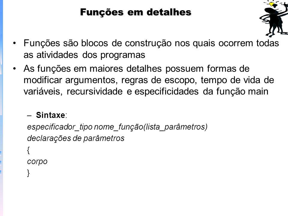 Funções em detalhes Funções são blocos de construção nos quais ocorrem todas as atividades dos programas As funções em maiores detalhes possuem formas