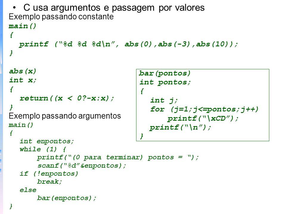 –Funções que devolvem não inteiros - quando não é o valor default é necessário duas etapas: –1) dar à função um especificador de tipo explicito; –2) identificar o tipo da função antes de chamá-la pela primeira vez Exemplo funções não-inteiras float soma(); main() { float primeiro, segundo; primeiro = 123.13; segundo = 99.09; printf(%f,soma(primeiro,segundo)); } float soma(a,b) float a,b; { return a+b; }