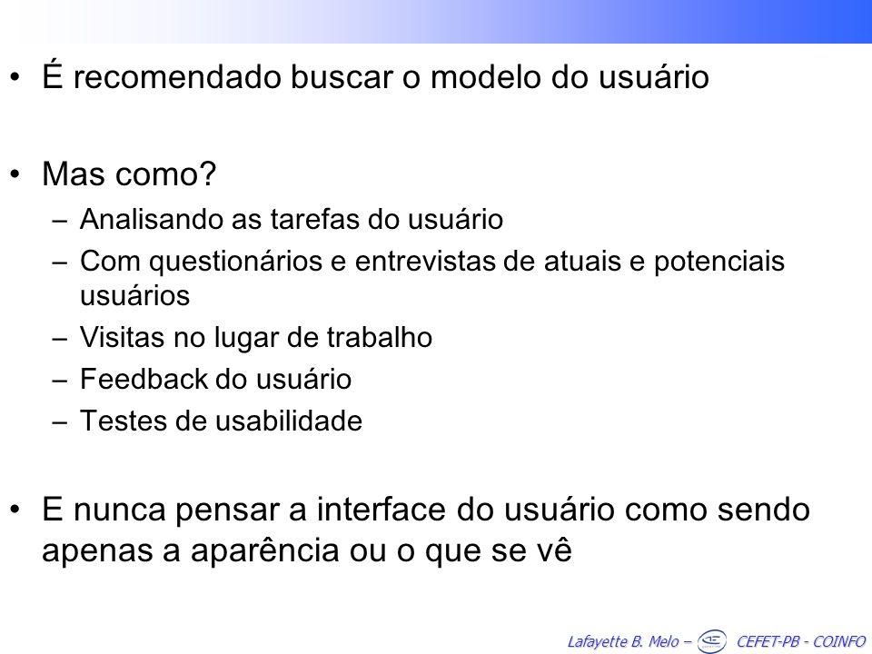Lafayette B. Melo – CEFET-PB - COINFO É recomendado buscar o modelo do usuário Mas como.