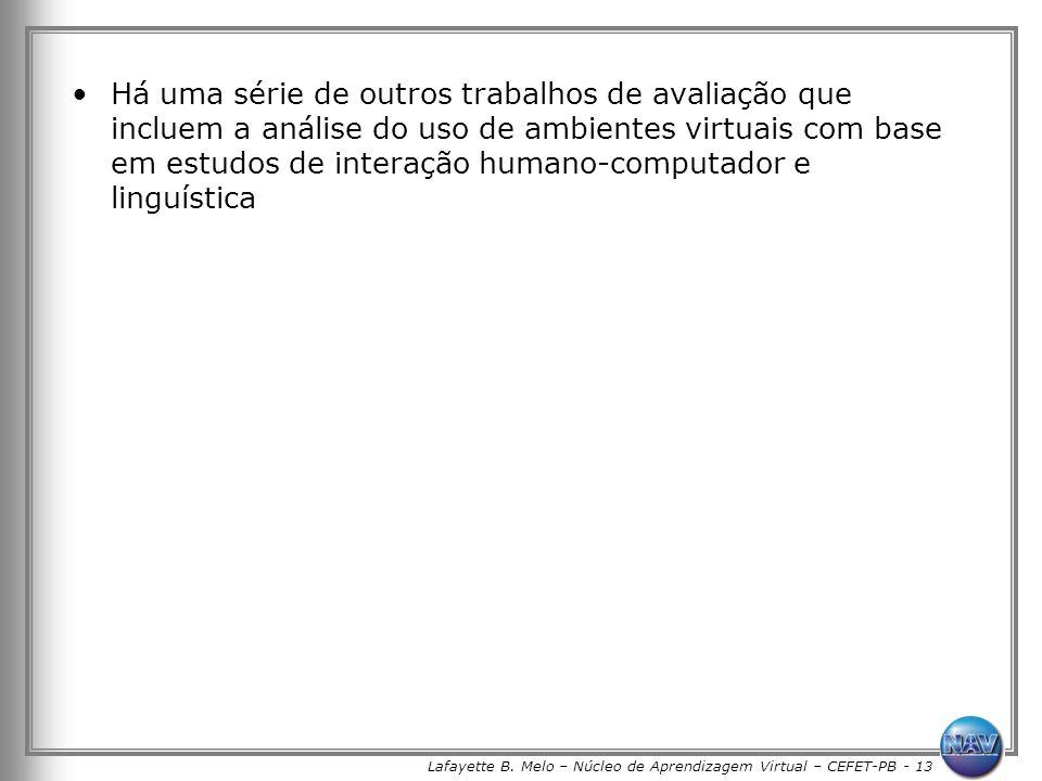 Lafayette B. Melo – Núcleo de Aprendizagem Virtual – CEFET-PB - 13 Há uma série de outros trabalhos de avaliação que incluem a análise do uso de ambie