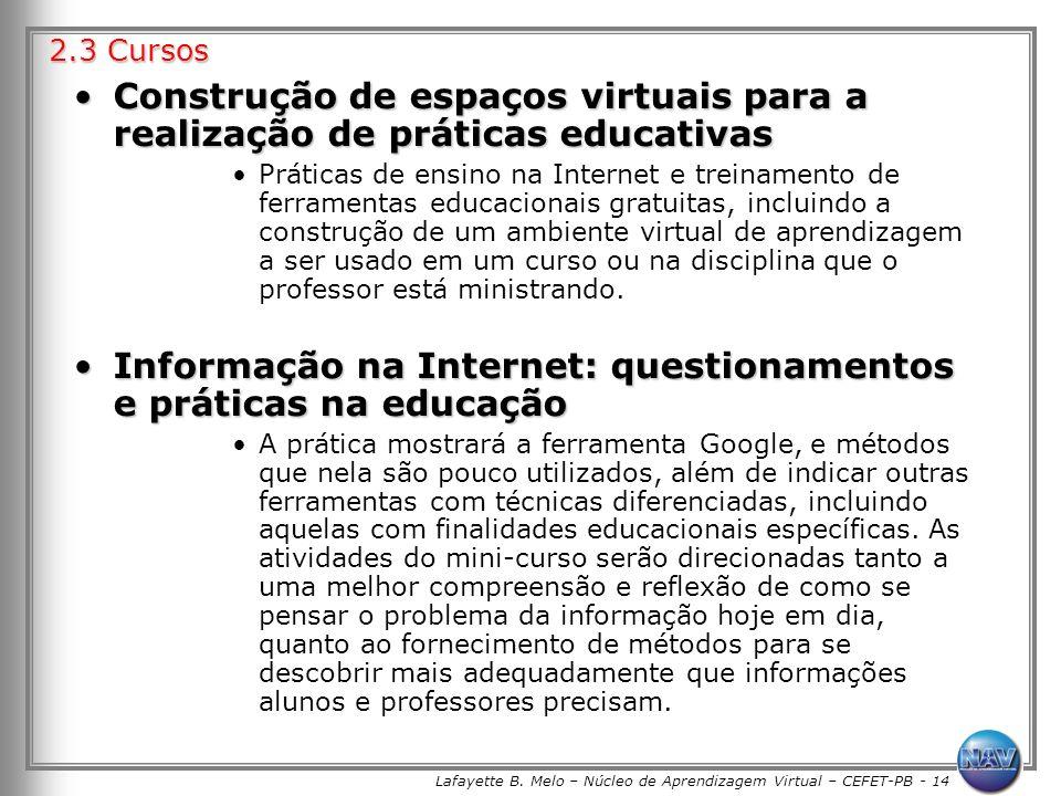 Lafayette B. Melo – Núcleo de Aprendizagem Virtual – CEFET-PB - 14 Construção de espaços virtuais para a realização de práticas educativasConstrução d