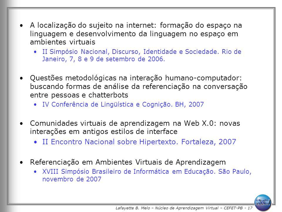 Lafayette B. Melo – Núcleo de Aprendizagem Virtual – CEFET-PB - 17 A localização do sujeito na internet: formação do espaço na linguagem e desenvolvim