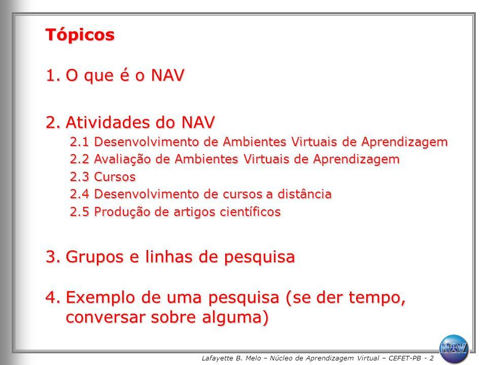 Lafayette B. Melo – Núcleo de Aprendizagem Virtual – CEFET-PB - 2 Tópicos 1.O que é o NAV 2.Atividades do NAV 2.1 Desenvolvimento de Ambientes Virtuai