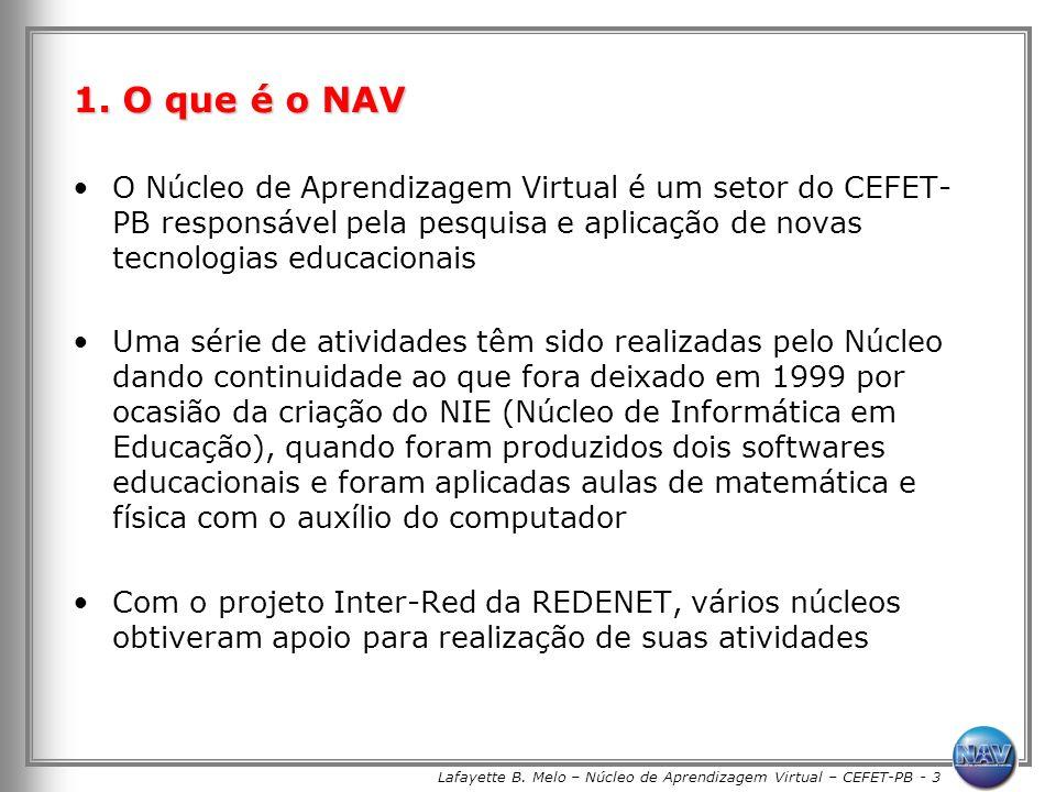 Lafayette B. Melo – Núcleo de Aprendizagem Virtual – CEFET-PB - 3 1. O que é o NAV O Núcleo de Aprendizagem Virtual é um setor do CEFET- PB responsáve