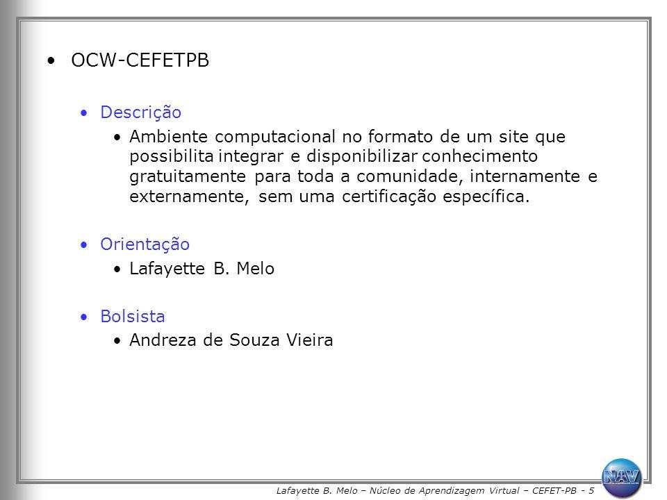 Lafayette B. Melo – Núcleo de Aprendizagem Virtual – CEFET-PB - 5 OCW-CEFETPB Descrição Ambiente computacional no formato de um site que possibilita i