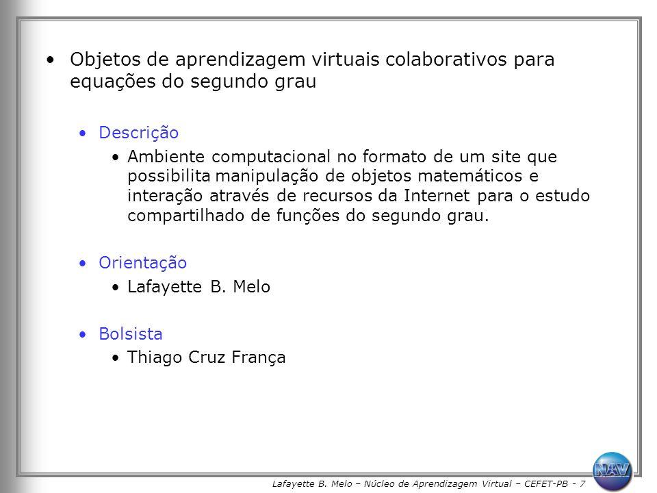 Lafayette B. Melo – Núcleo de Aprendizagem Virtual – CEFET-PB - 7 Objetos de aprendizagem virtuais colaborativos para equações do segundo grau Descriç