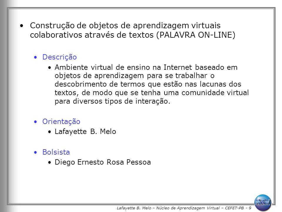 Lafayette B. Melo – Núcleo de Aprendizagem Virtual – CEFET-PB - 9 Construção de objetos de aprendizagem virtuais colaborativos através de textos (PALA