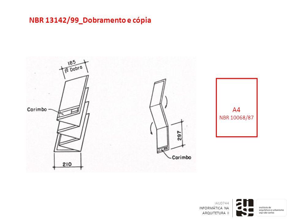 NBR 13142/99_Dobramento e cópia IAU0744 INFORMÁTICA NA ARQUITETURA II A4 NBR 10068/87