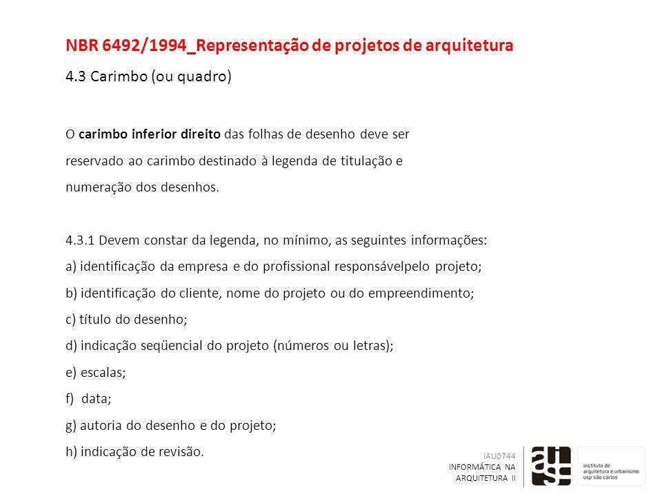 NBR 6492/1994_Representação de projetos de arquitetura 4.3 Carimbo (ou quadro) O carimbo inferior direito das folhas de desenho deve ser reservado ao