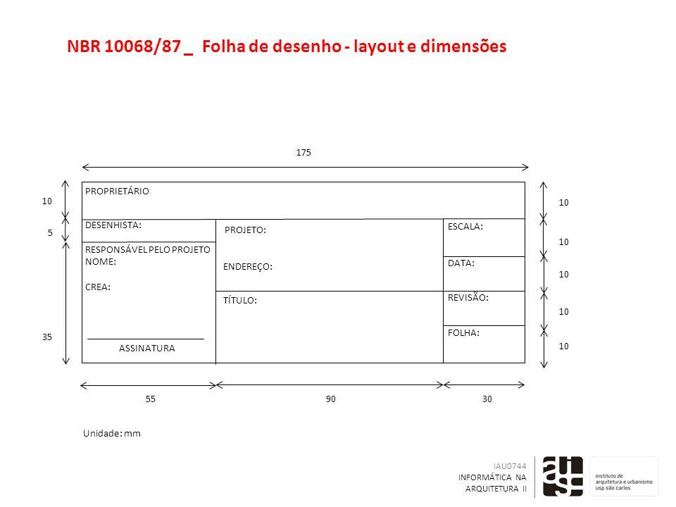 NBR 10068/87 _Folha de desenho - layout e dimensões IAU0744 INFORMÁTICA NA ARQUITETURA II PROPRIETÁRIO RESPONSÁVEL PELO PROJETO NOME: CREA: DESENHISTA