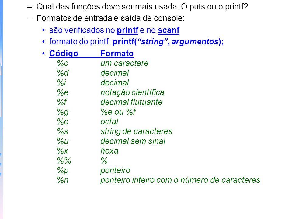 –Qual das funções deve ser mais usada: O puts ou o printf? –Formatos de entrada e saída de console: são verificados no printf e no scanf formato do pr
