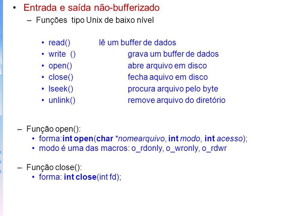 Entrada e saída não-bufferizado –Funções tipo Unix de baixo nível read()lê um buffer de dados write()grava um buffer de dados open()abre arquivo em di