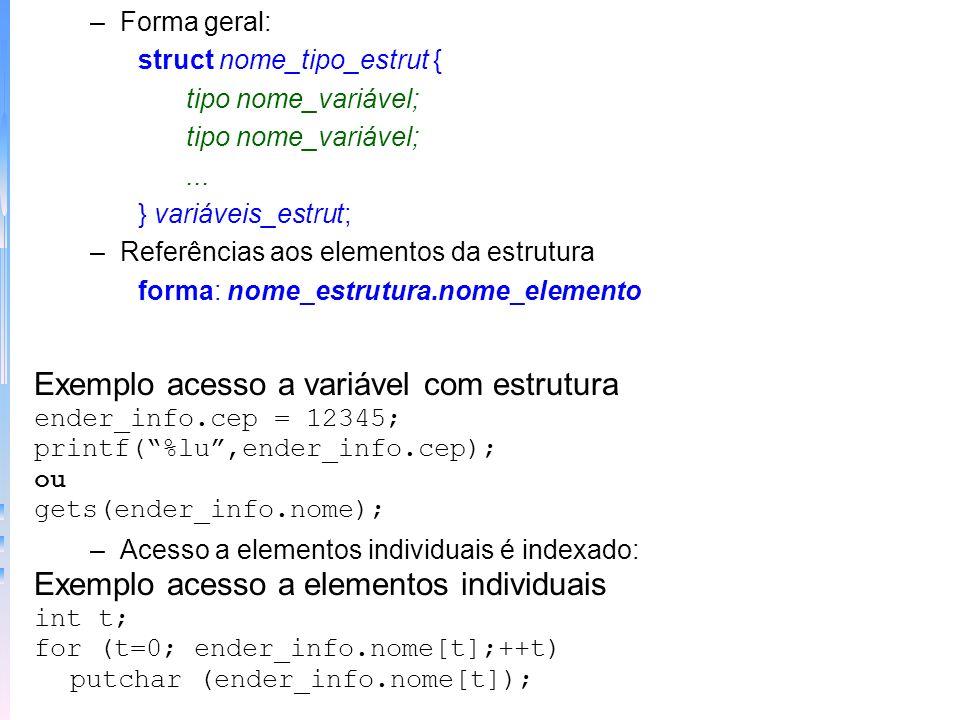 –Forma geral: struct nome_tipo_estrut { tipo nome_variável;... } variáveis_estrut; –Referências aos elementos da estrutura forma: nome_estrutura.nome_