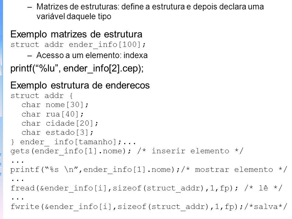 –Matrizes de estruturas: define a estrutura e depois declara uma variável daquele tipo Exemplo matrizes de estrutura struct addr ender_info[100]; –Ace