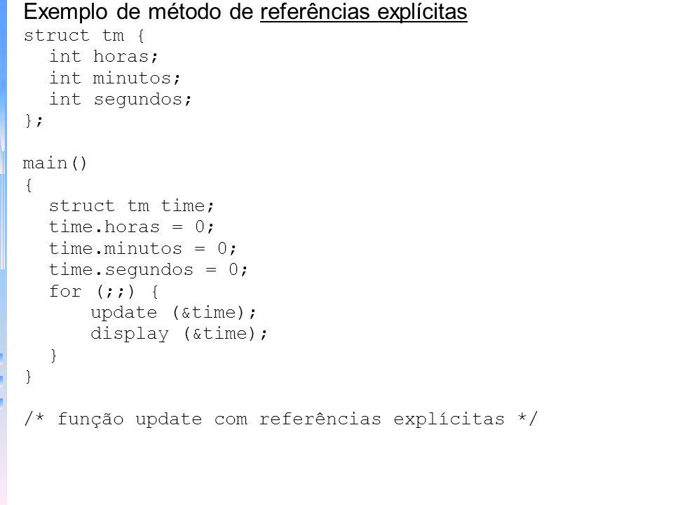 Exemplo de método de referências explícitas struct tm { int horas; int minutos; int segundos; }; main() { struct tm time; time.horas = 0; time.minutos