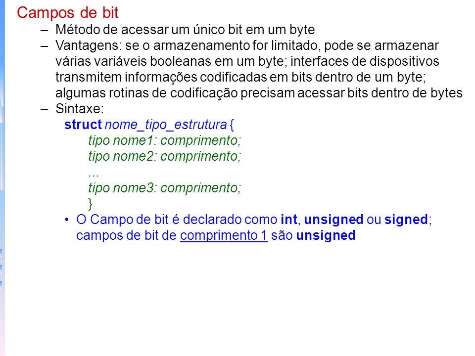 Campos de bit –Método de acessar um único bit em um byte –Vantagens: se o armazenamento for limitado, pode se armazenar várias variáveis booleanas em