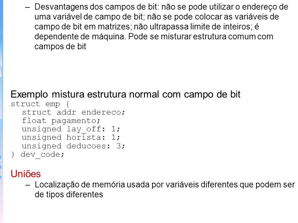 –Desvantagens dos campos de bit: não se pode utilizar o endereço de uma variável de campo de bit; não se pode colocar as variáveis de campo de bit em