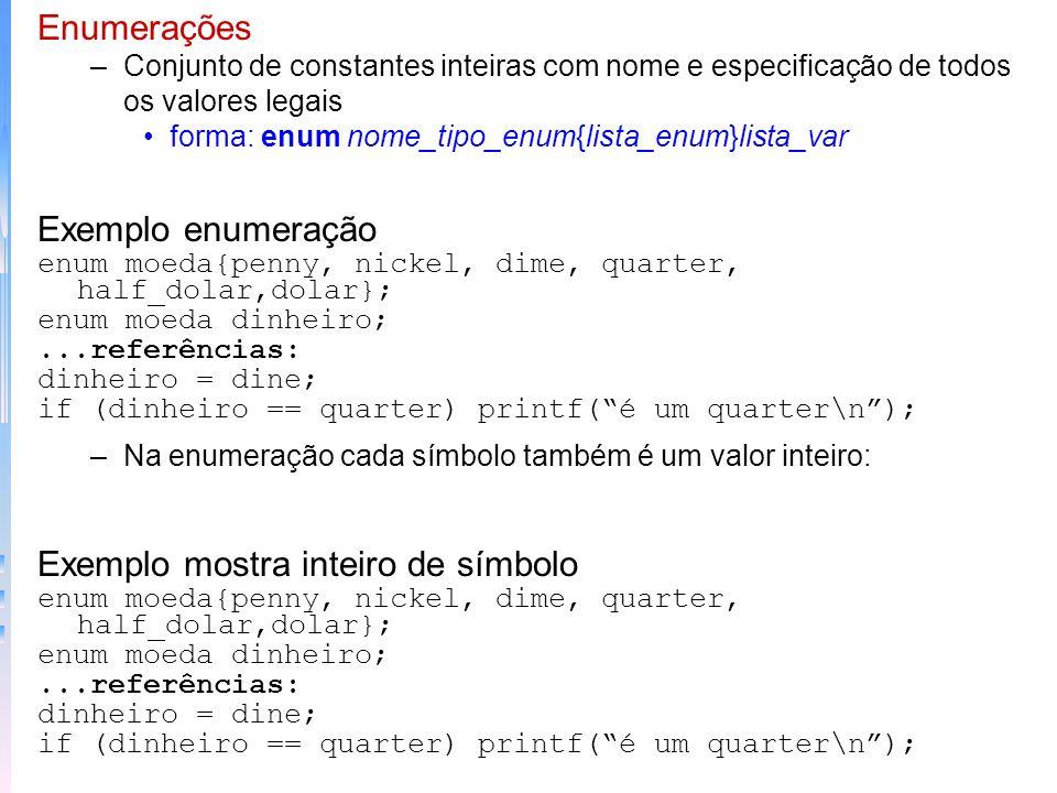 Enumerações –Conjunto de constantes inteiras com nome e especificação de todos os valores legais forma: enum nome_tipo_enum{lista_enum}lista_var Exemp