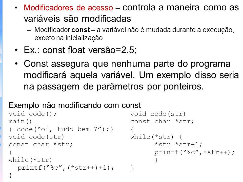 Modificadores de acesso – controla a maneira como as variáveis são modificadas –Modificador const – a variável não é mudada durante a execução, exceto