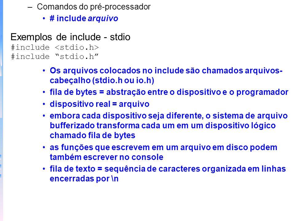 –Comandos do pré-processador # include arquivo Exemplos de include - stdio #include #include stdio.h Os arquivos colocados no include são chamados arq